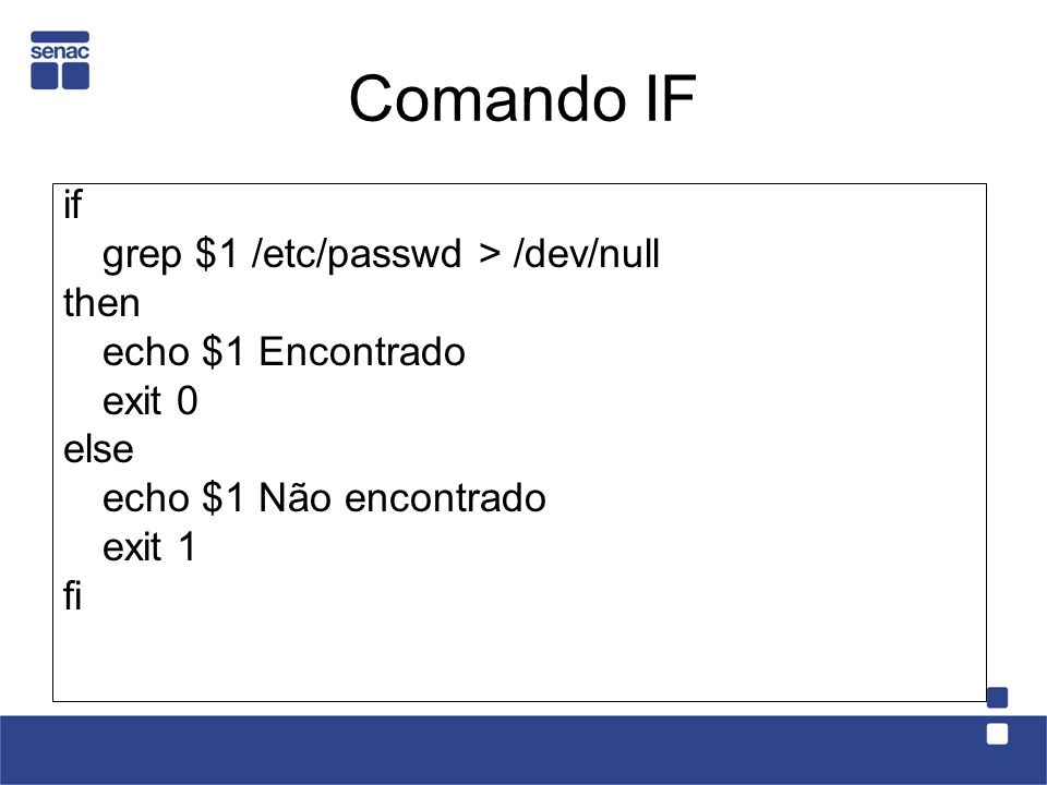 Comando IF if grep $1 /etc/passwd > /dev/null then