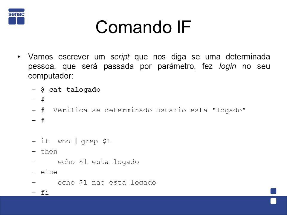 Comando IF Vamos escrever um script que nos diga se uma determinada pessoa, que será passada por parâmetro, fez login no seu computador: