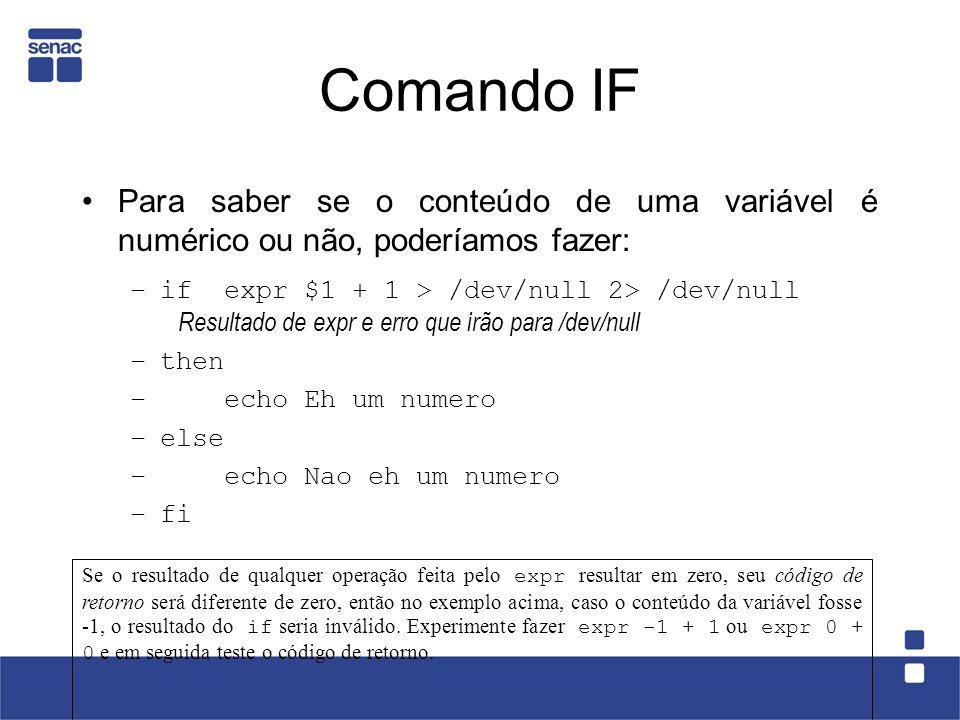 Comando IF Para saber se o conteúdo de uma variável é numérico ou não, poderíamos fazer: