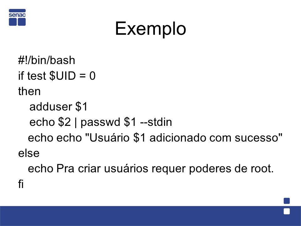 Exemplo #!/bin/bash if test $UID = 0 then adduser $1