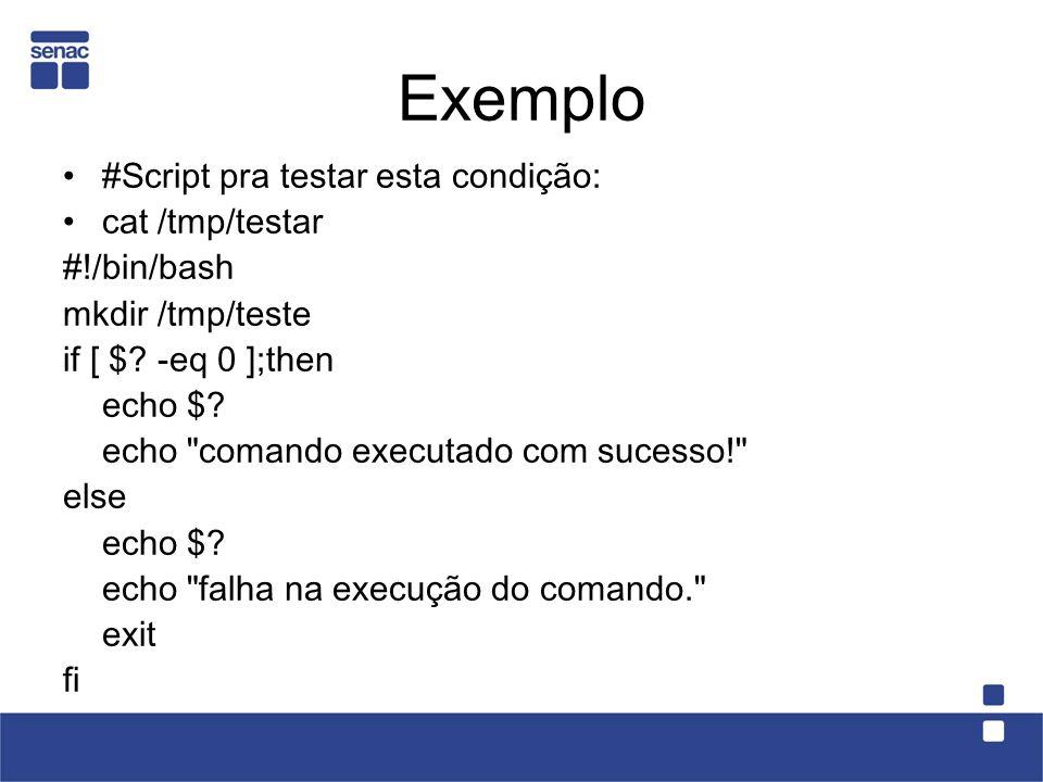 Exemplo #Script pra testar esta condição: cat /tmp/testar #!/bin/bash