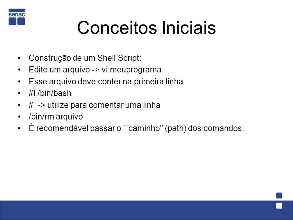 Conceitos Iniciais Construção de um Shell Script: