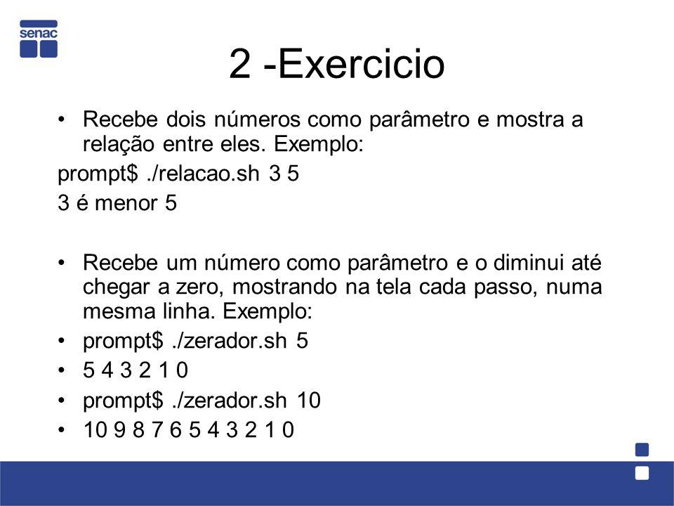 2 -Exercicio Recebe dois números como parâmetro e mostra a relação entre eles. Exemplo: prompt$ ./relacao.sh 3 5.