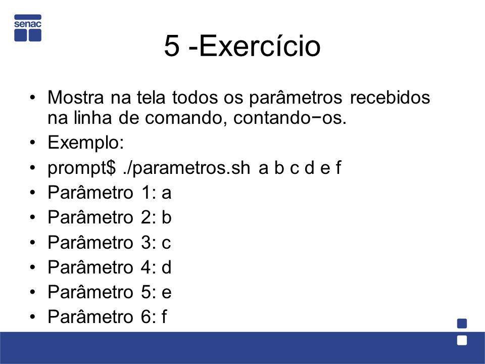 5 -Exercício Mostra na tela todos os parâmetros recebidos na linha de comando, contando−os. Exemplo: