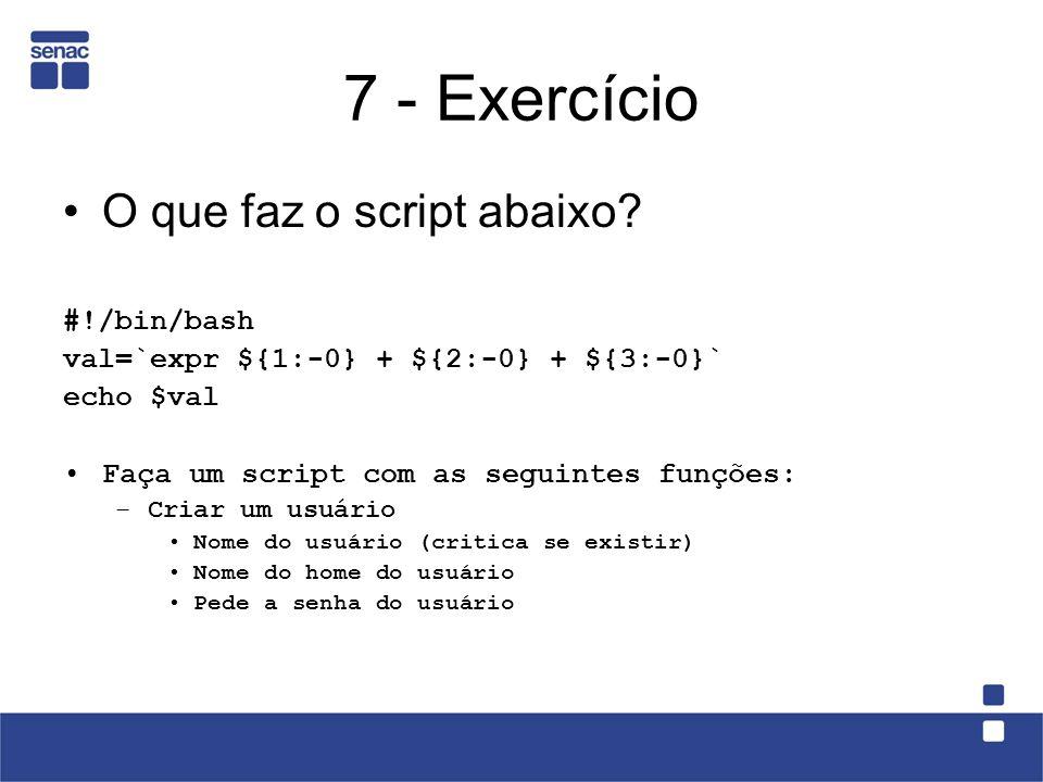 7 - Exercício O que faz o script abaixo #!/bin/bash