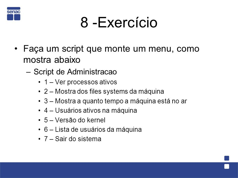 8 -Exercício Faça um script que monte um menu, como mostra abaixo