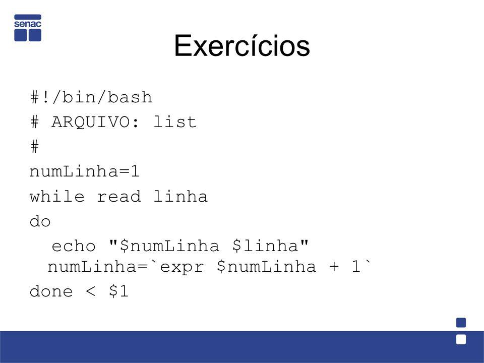 Exercícios #!/bin/bash # ARQUIVO: list # numLinha=1 while read linha