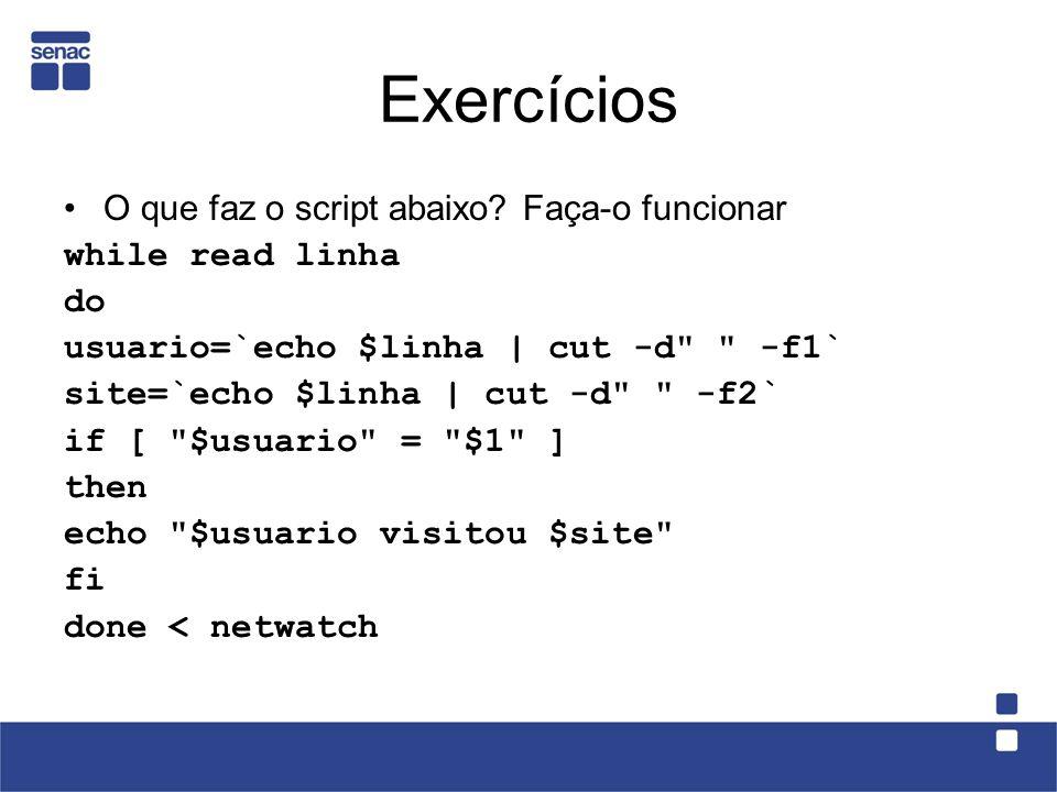 Exercícios O que faz o script abaixo Faça-o funcionar