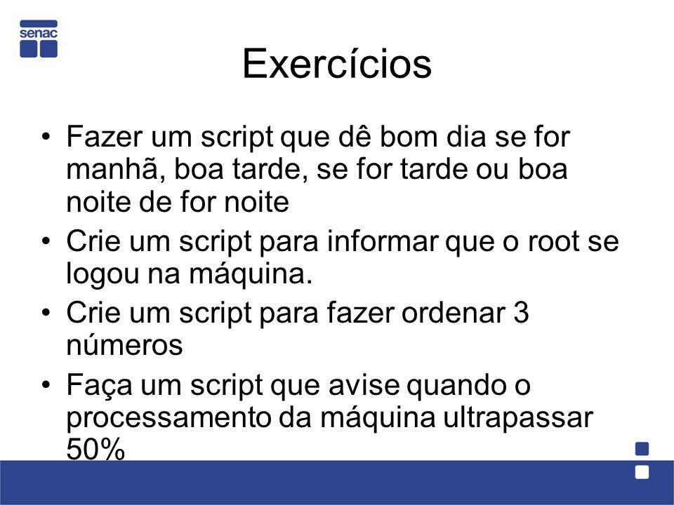 Exercícios Fazer um script que dê bom dia se for manhã, boa tarde, se for tarde ou boa noite de for noite.