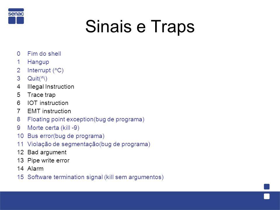 Sinais e Traps 0 Fim do shell 1 Hangup 2 Interrupt (^C) 3 Quit(^\)