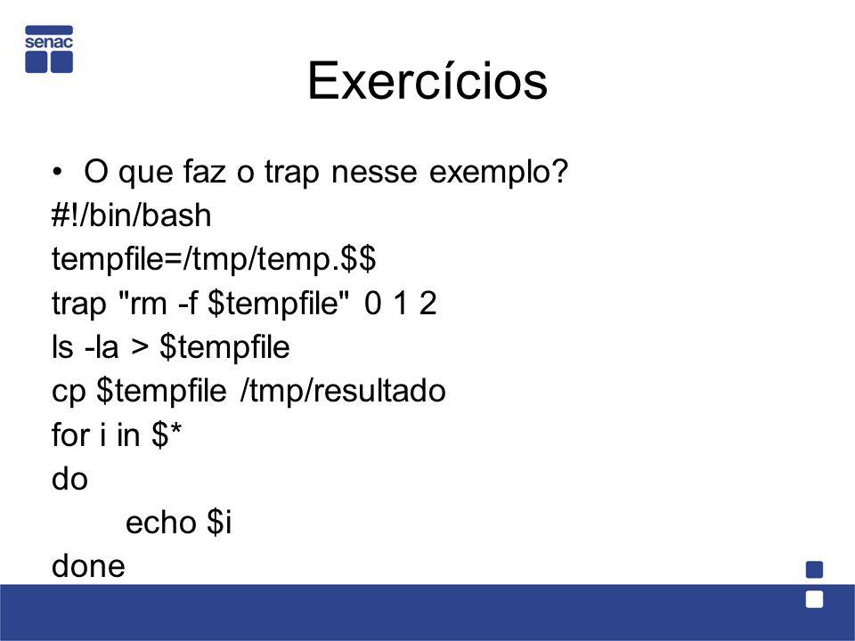 Exercícios O que faz o trap nesse exemplo #!/bin/bash