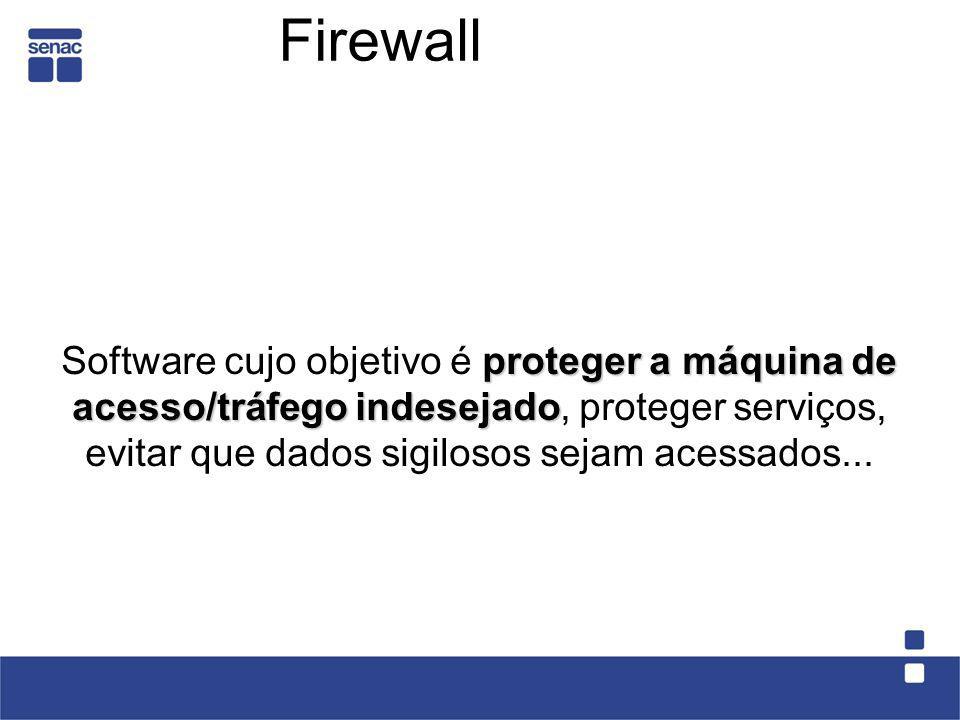FirewallSoftware cujo objetivo é proteger a máquina de acesso/tráfego indesejado, proteger serviços, evitar que dados sigilosos sejam acessados...