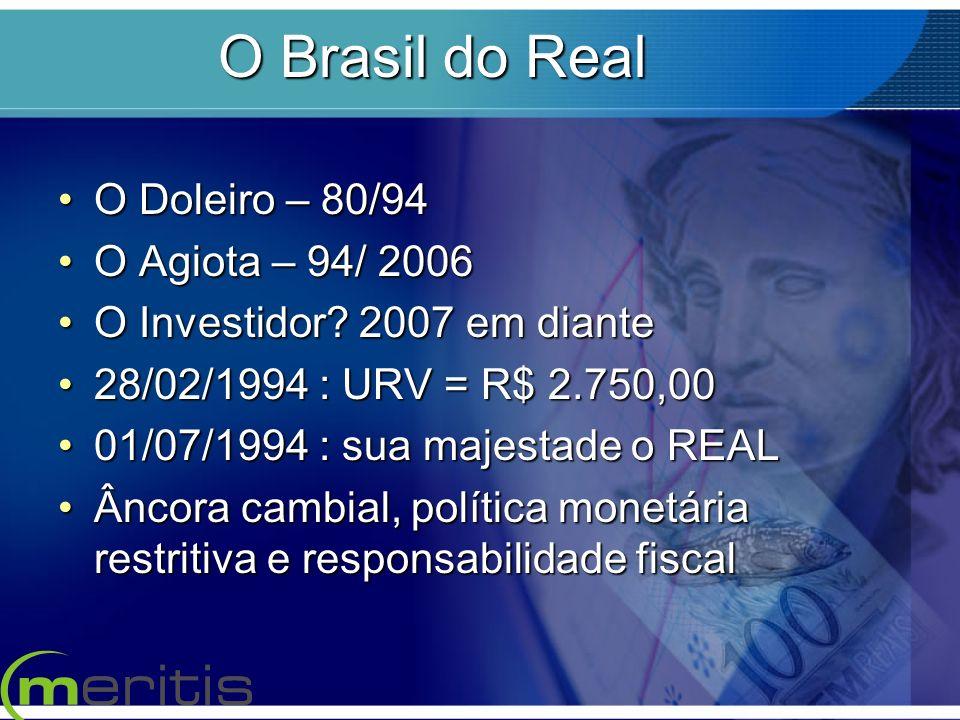 O Brasil do Real O Doleiro – 80/94 O Agiota – 94/ 2006
