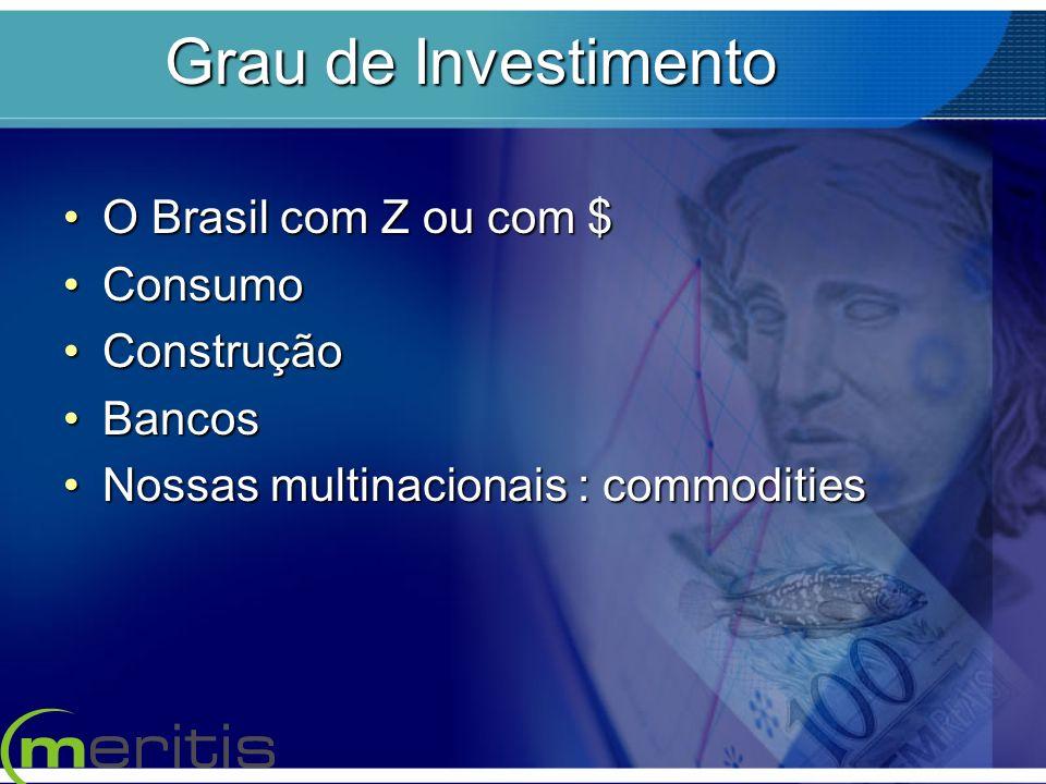 Grau de Investimento O Brasil com Z ou com $ Consumo Construção Bancos