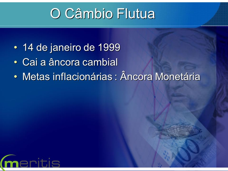O Câmbio Flutua 14 de janeiro de 1999 Cai a âncora cambial