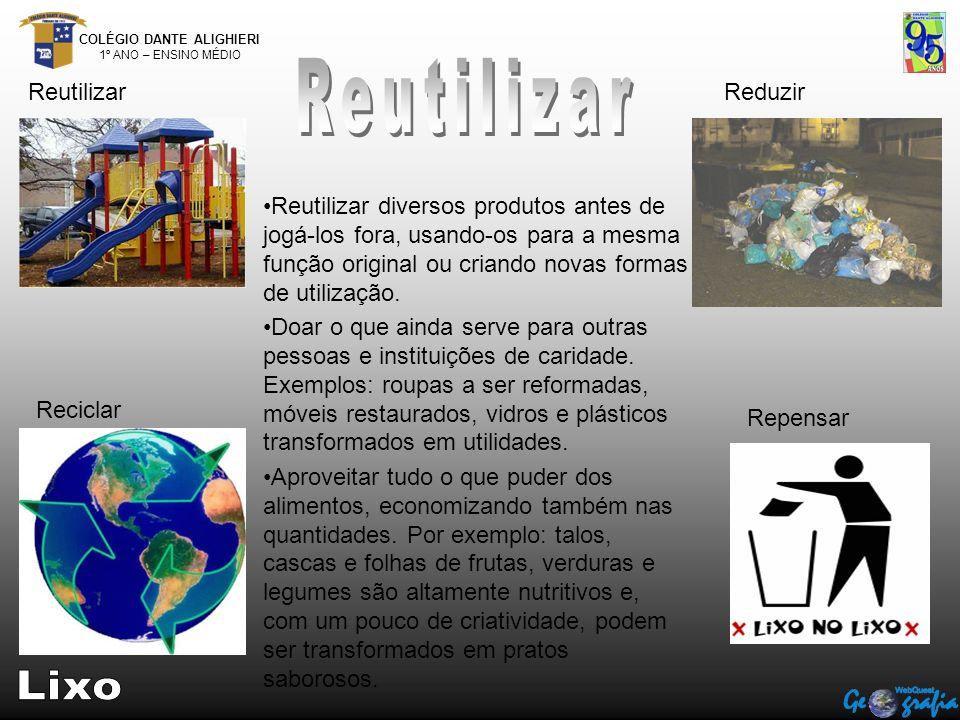 Reutilizar Reutilizar diversos produtos antes de jogá-los fora, usando-os para a mesma função original ou criando novas formas de utilização.