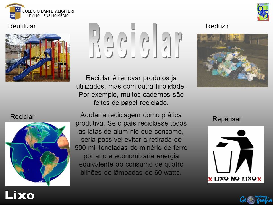 Reciclar Reciclar é renovar produtos já utilizados, mas com outra finalidade. Por exemplo, muitos cadernos são feitos de papel reciclado.