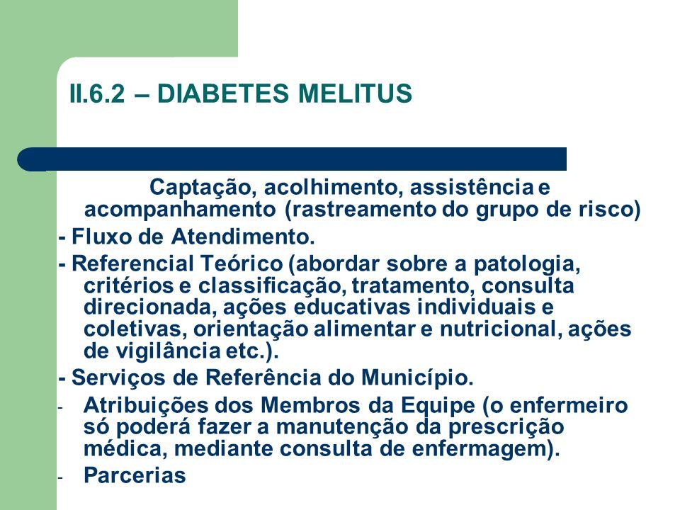 II.6.2 – DIABETES MELITUS Captação, acolhimento, assistência e acompanhamento (rastreamento do grupo de risco)