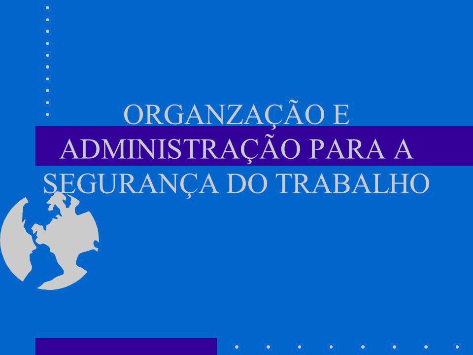 ORGANZAÇÃO E ADMINISTRAÇÃO PARA A SEGURANÇA DO TRABALHO