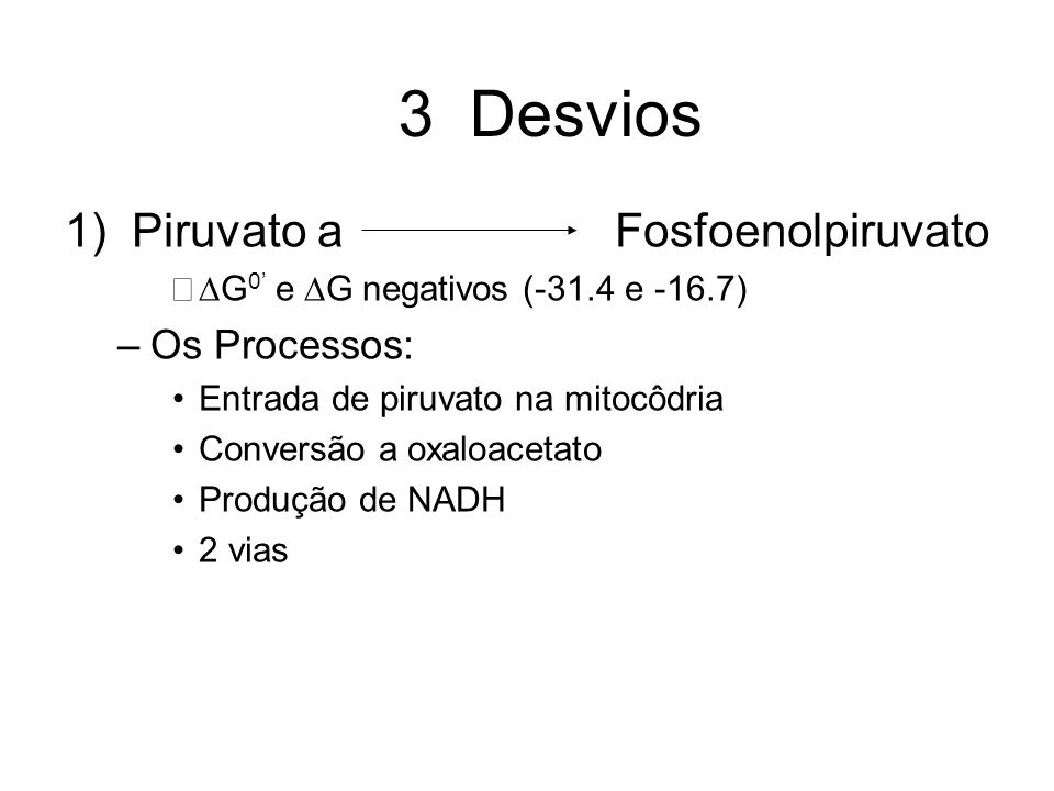 3 Desvios 1) Piruvato a Fosfoenolpiruvato Os Processos: