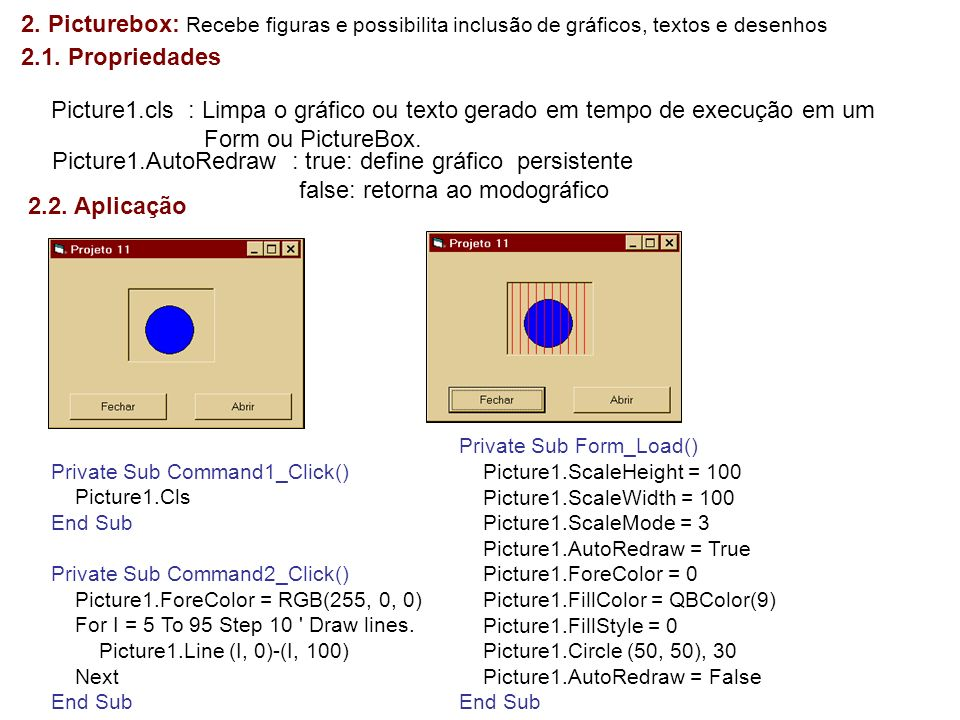 Picture1.AutoRedraw : true: define gráfico persistente