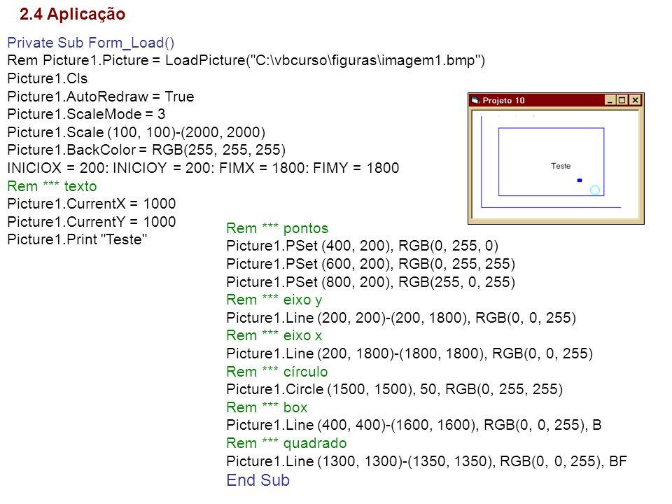 2.4 Aplicação End Sub Private Sub Form_Load()
