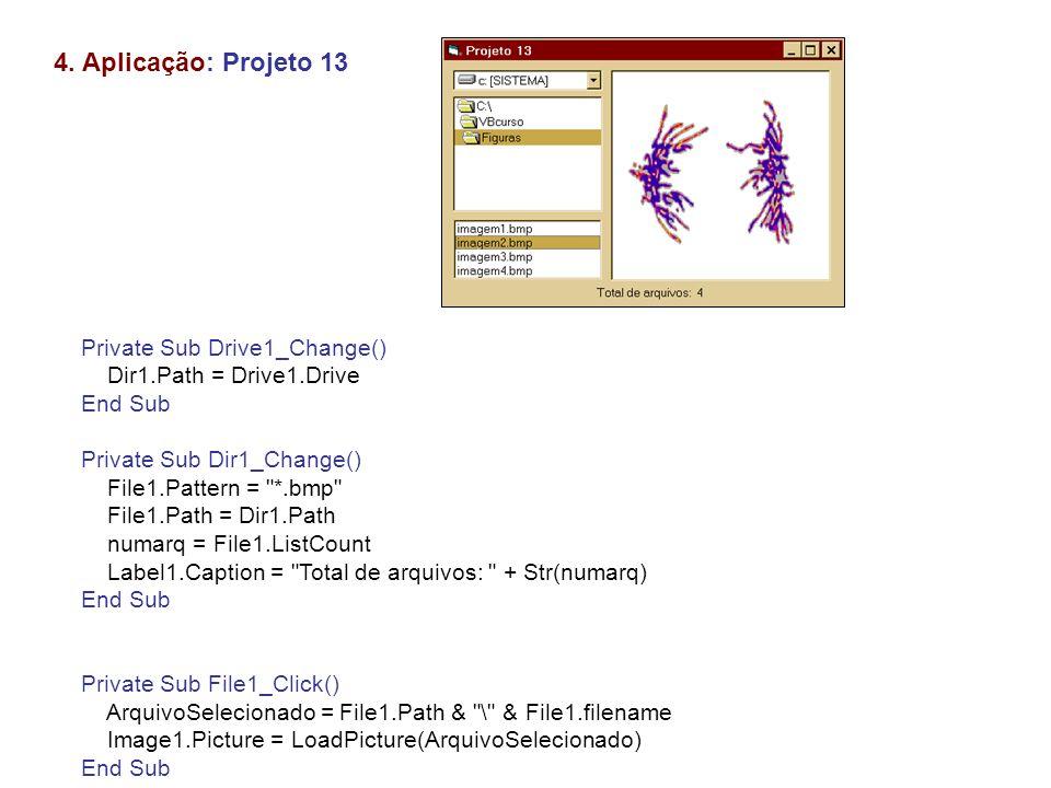 4. Aplicação: Projeto 13 Private Sub Drive1_Change()