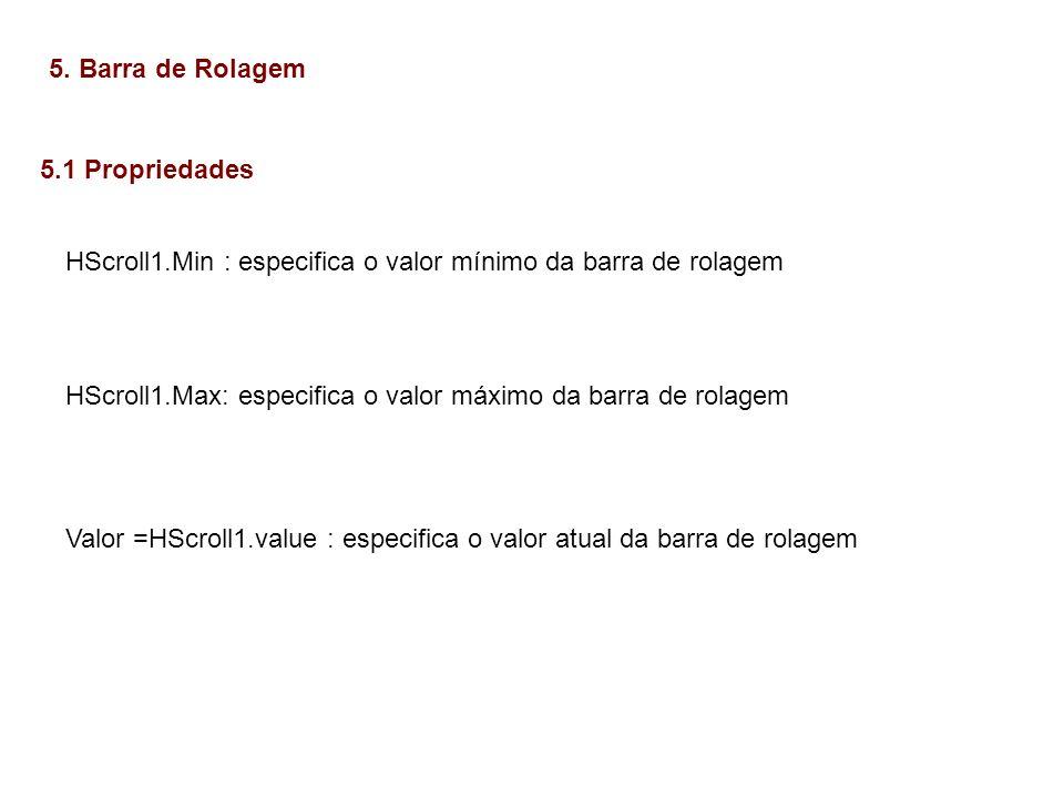 5. Barra de Rolagem 5.1 Propriedades. HScroll1.Min : especifica o valor mínimo da barra de rolagem.