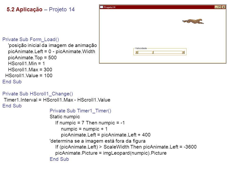 5.2 Aplicação – Projeto 14 Private Sub Form_Load()