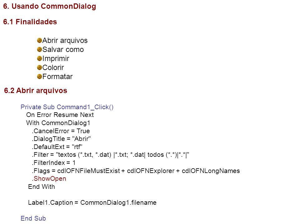 6. Usando CommonDialog 6.1 Finalidades Abrir arquivos Salvar como
