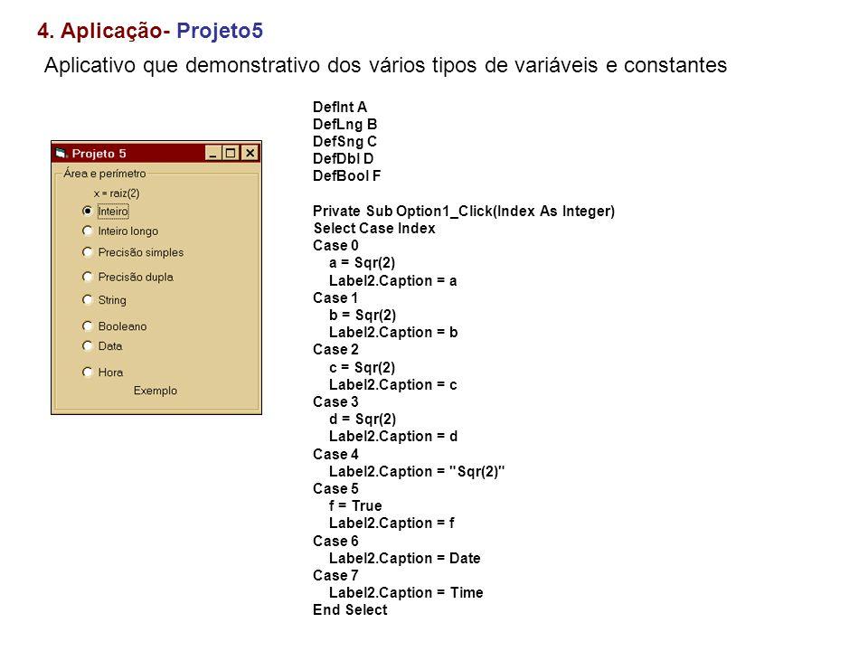 4. Aplicação- Projeto5 Aplicativo que demonstrativo dos vários tipos de variáveis e constantes. DefInt A.