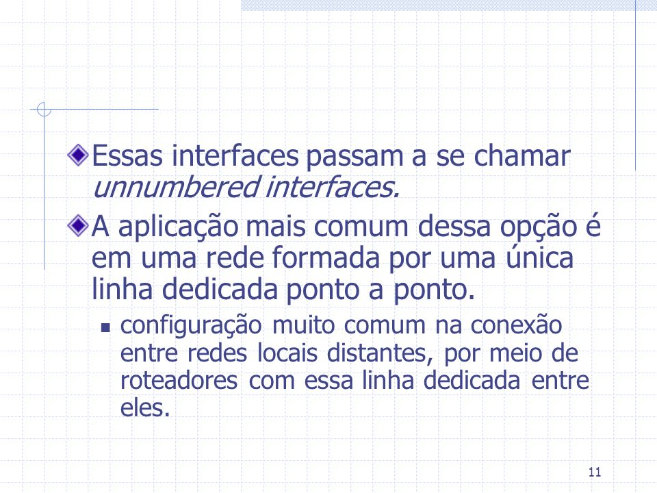 Essas interfaces passam a se chamar unnumbered interfaces.