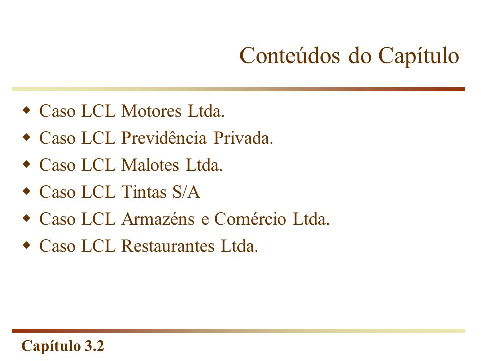 Conteúdos do Capítulo Caso LCL Motores Ltda.