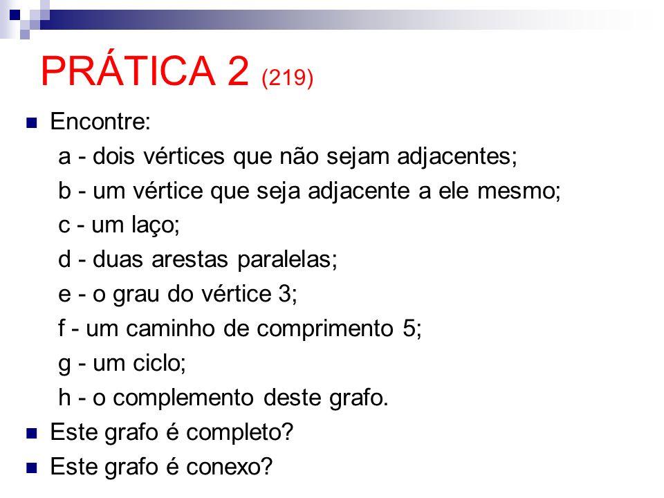 PRÁTICA 2 (219) Encontre: a - dois vértices que não sejam adjacentes;
