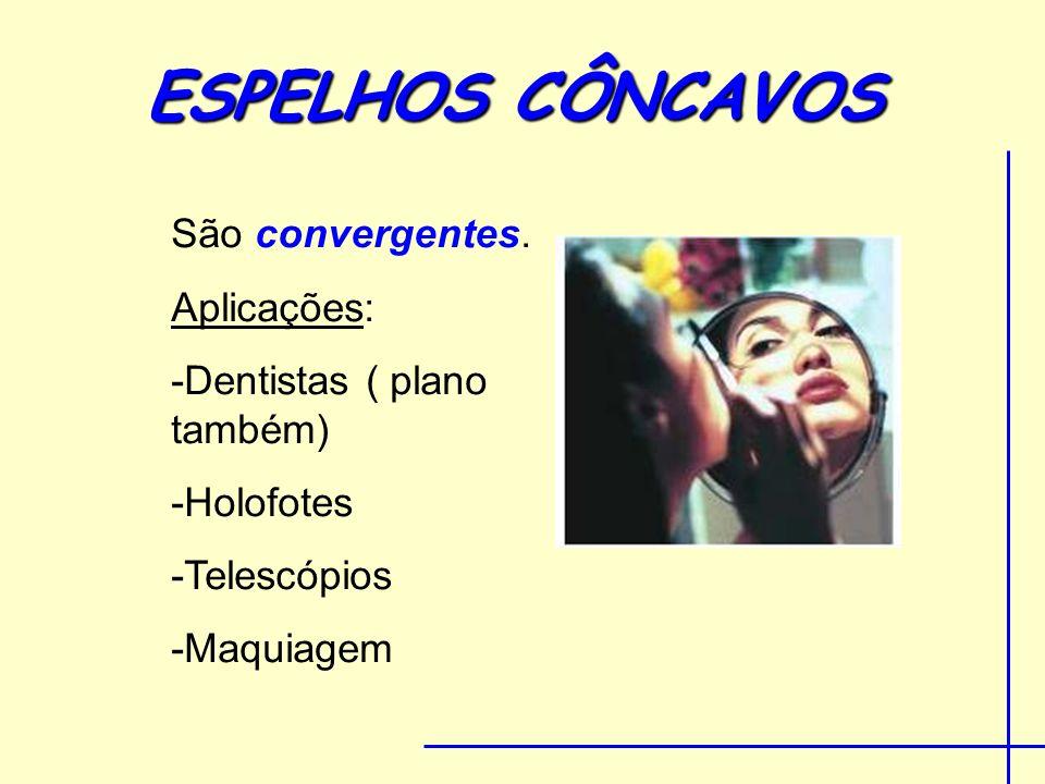 ESPELHOS CÔNCAVOS São convergentes. Aplicações: