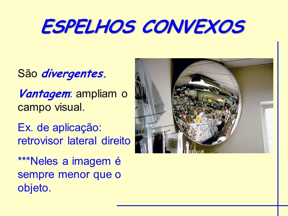 ESPELHOS CONVEXOS São divergentes. Vantagem: ampliam o campo visual.