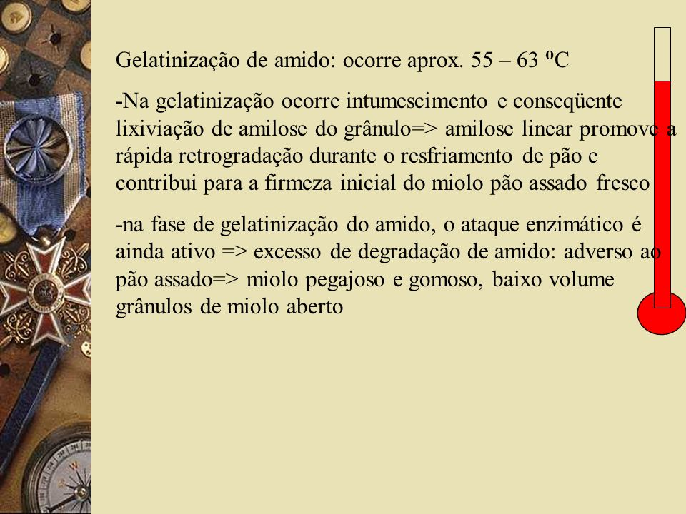 Gelatinização de amido: ocorre aprox. 55 – 63 oC