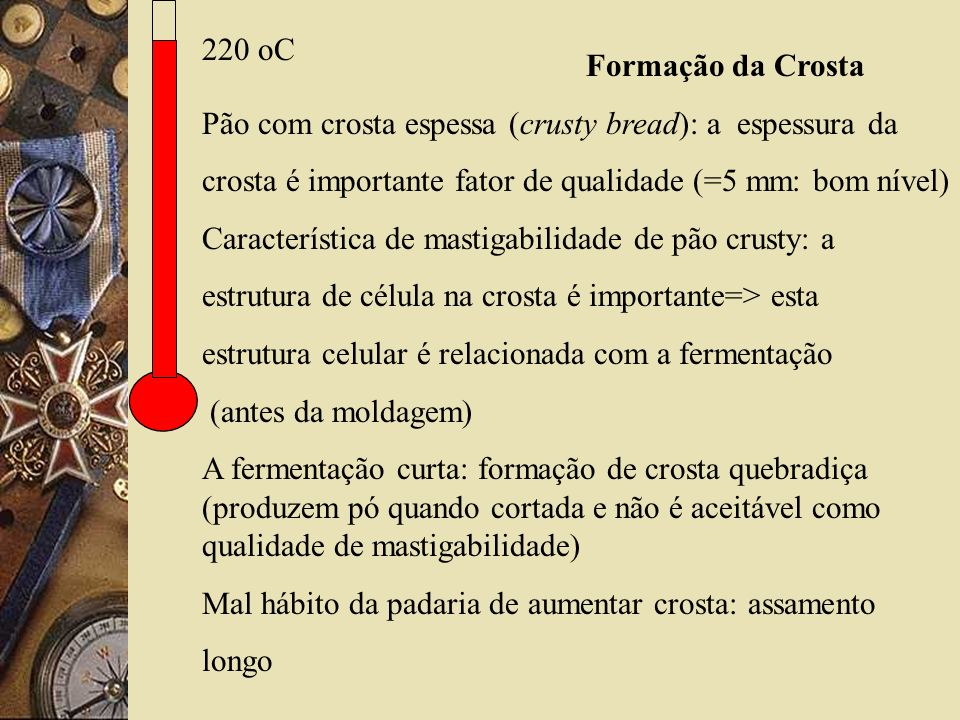 220 oC Formação da Crosta. Pão com crosta espessa (crusty bread): a espessura da. crosta é importante fator de qualidade (=5 mm: bom nível)