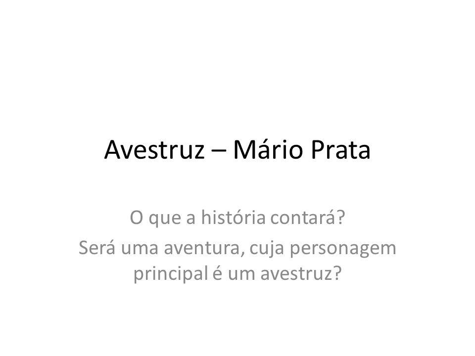 Avestruz – Mário Prata O que a história contará