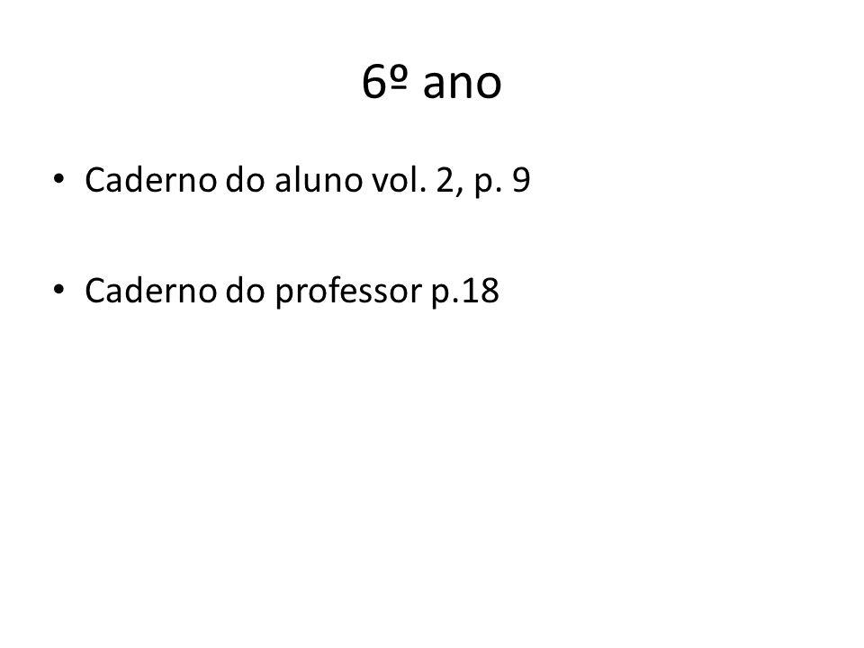 6º ano Caderno do aluno vol. 2, p. 9 Caderno do professor p.18