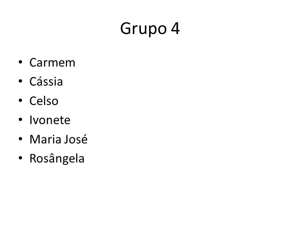 Grupo 4 Carmem Cássia Celso Ivonete Maria José Rosângela