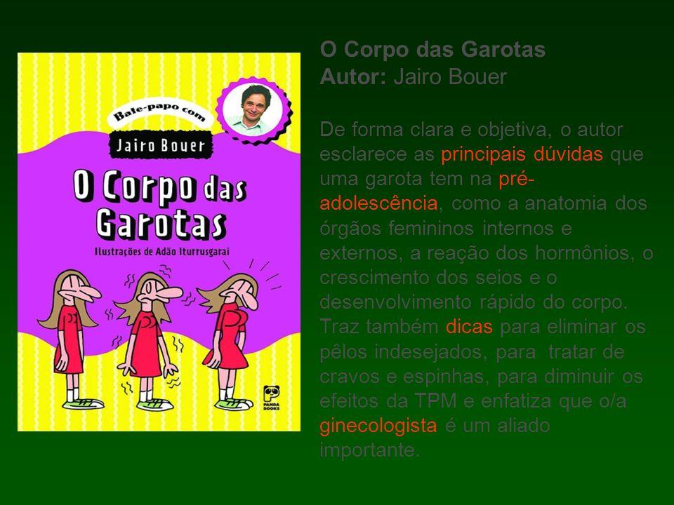 O Corpo das Garotas Autor: Jairo Bouer