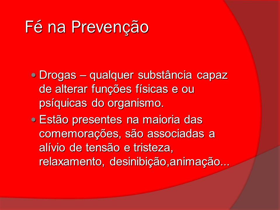 Fé na Prevenção Drogas – qualquer substância capaz de alterar funções físicas e ou psíquicas do organismo.