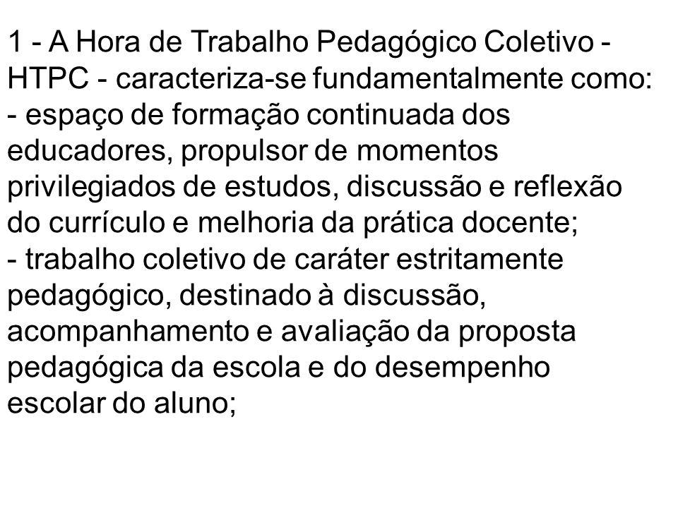 1 - A Hora de Trabalho Pedagógico Coletivo - HTPC - caracteriza-se fundamentalmente como: