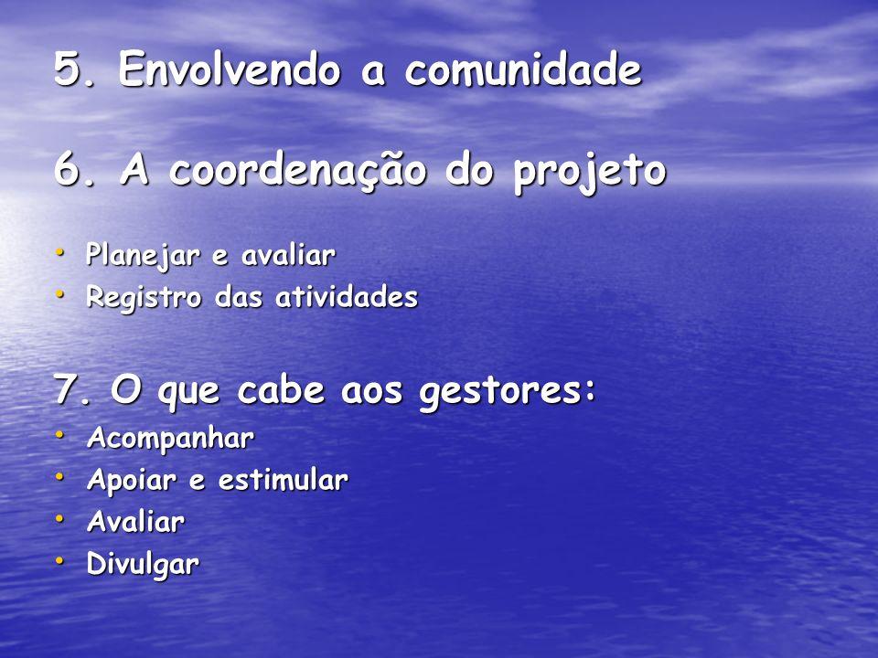 5. Envolvendo a comunidade 6. A coordenação do projeto