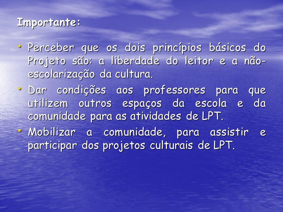 Importante: Perceber que os dois princípios básicos do Projeto são: a liberdade do leitor e a não-escolarização da cultura.