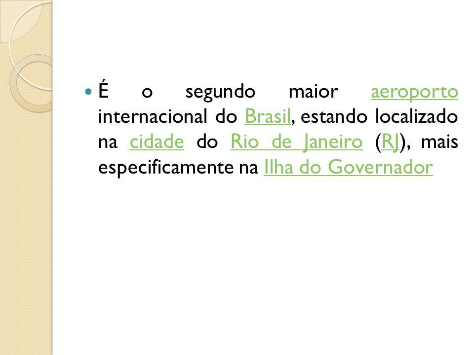 É o segundo maior aeroporto internacional do Brasil, estando localizado na cidade do Rio de Janeiro (RJ), mais especificamente na Ilha do Governador
