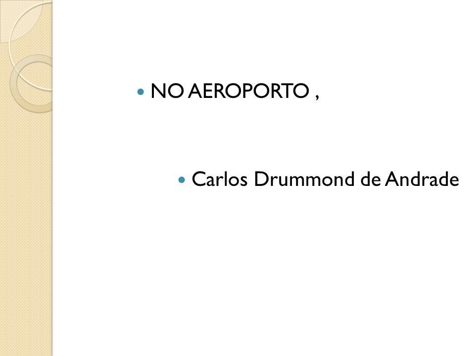NO AEROPORTO , Carlos Drummond de Andrade