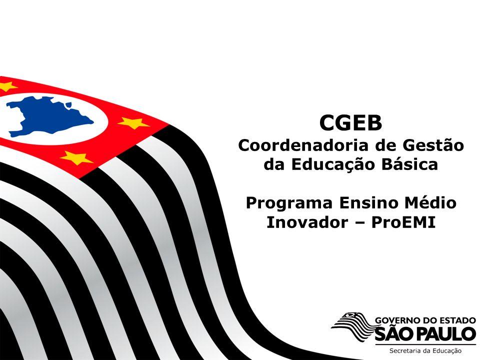 CGEB Coordenadoria de Gestão da Educação Básica Programa Ensino Médio Inovador – ProEMI