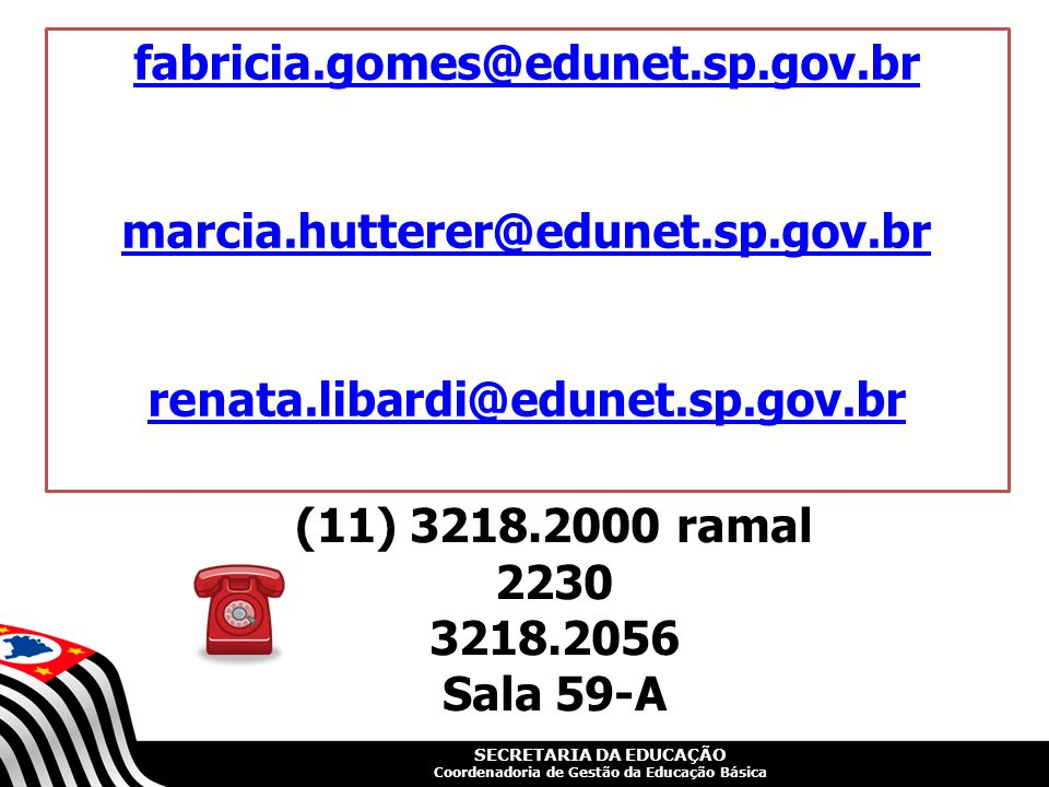 fabricia.gomes@edunet.sp.gov.br marcia.hutterer@edunet.sp.gov.br. renata.libardi@edunet.sp.gov.br.